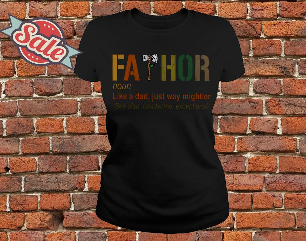 Fathor like a dad just way mighttier ladies tee