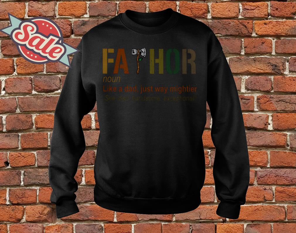 Fathor like a dad just way mighttier sweater