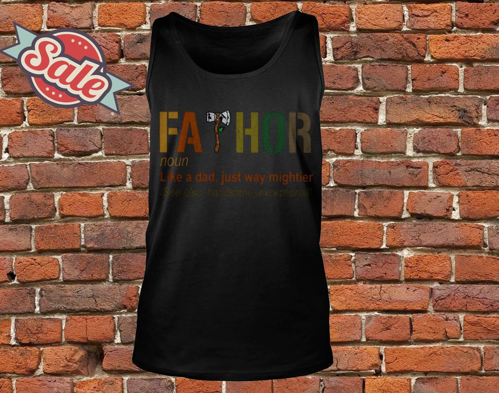 Fathor like a dad just way mighttier tank top