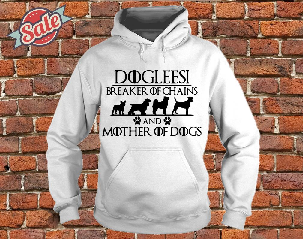 Game of Thrones Dogleesi breaker of and mother of dogs hoodie