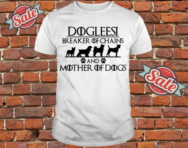 Game of Thrones Dogleesi breaker of and mother of dogs shirt