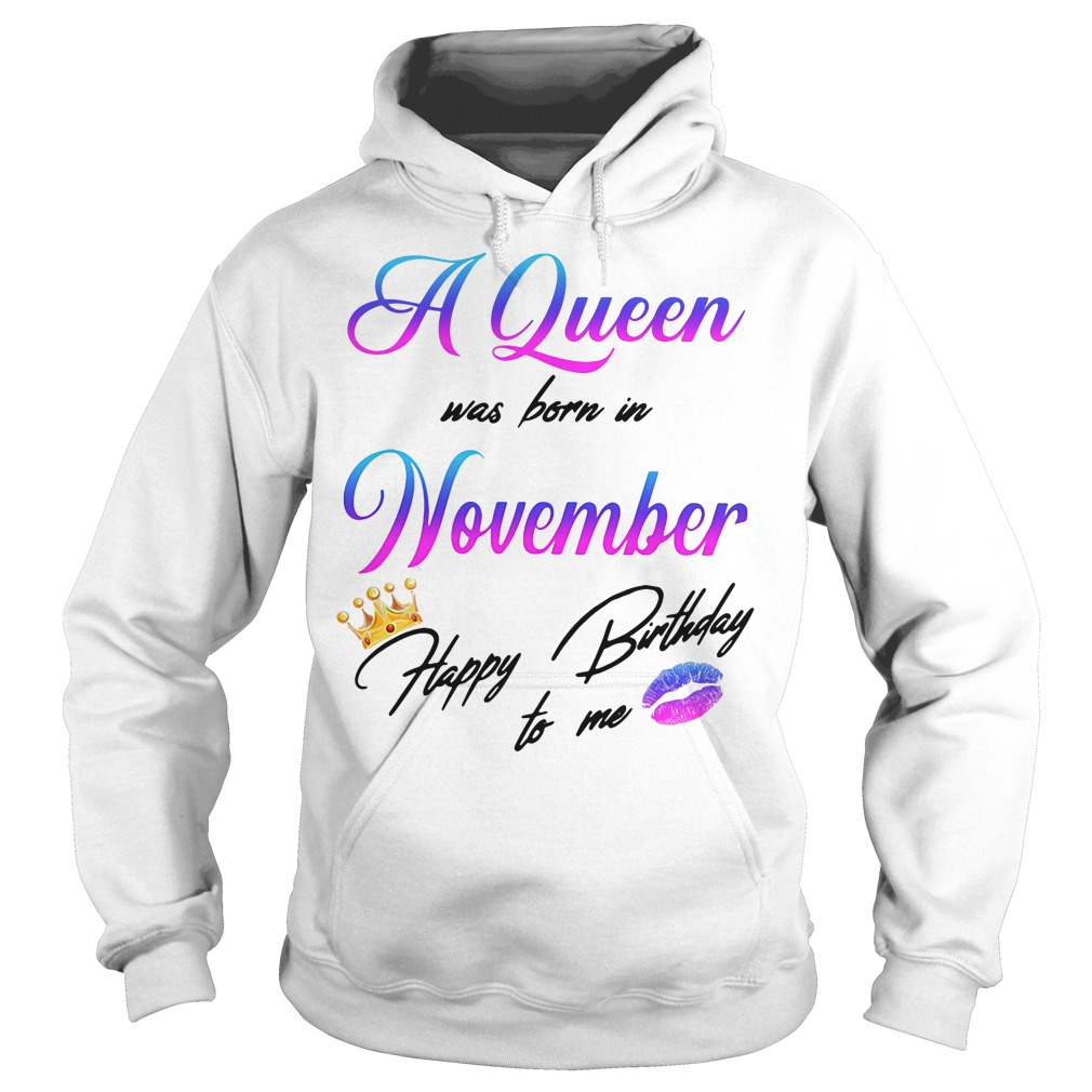 A Queen Was Born In November Happy Birthday To Me Shirt
