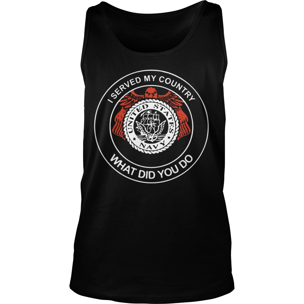 I Served My Country What Did You Do United States Navy tank top