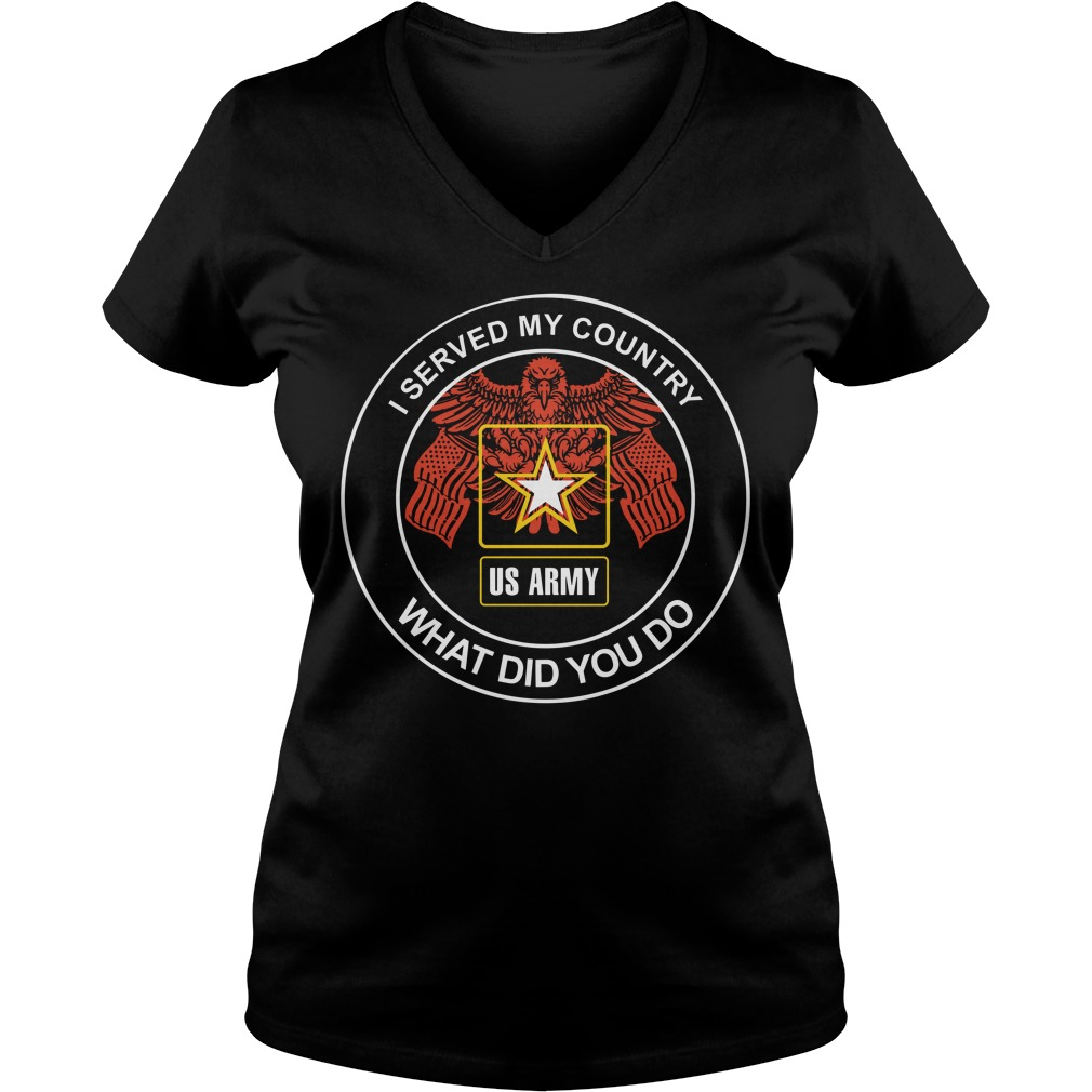 I Served My Country What Did You Do Us Army ladies tee