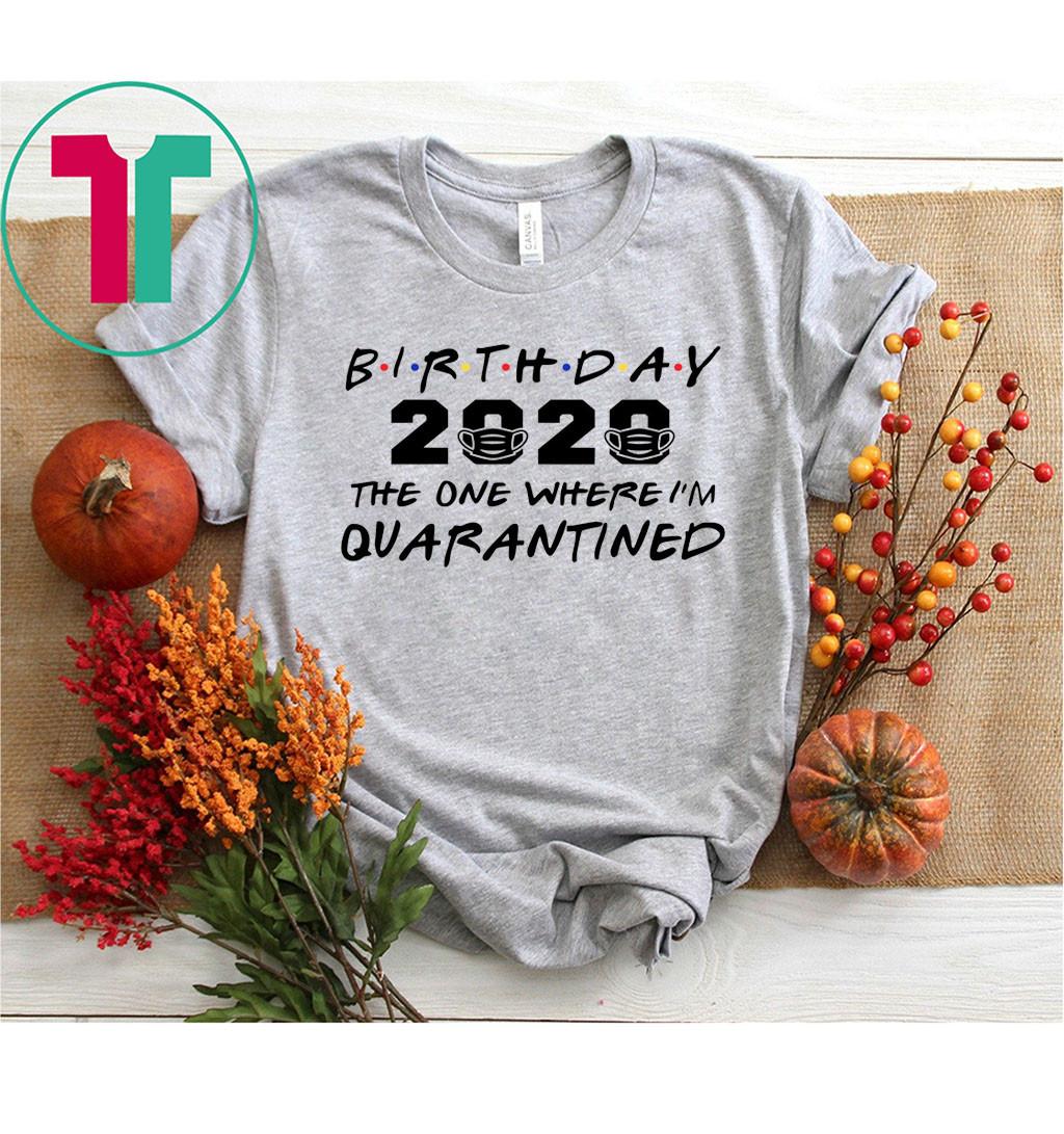 Birthday 2020 Quarantine Shirt Quarantined Birthday Gift Idea Quarantine Pandemic Birthday TShirt Social Distancing Birthday Funny Tee Shirt