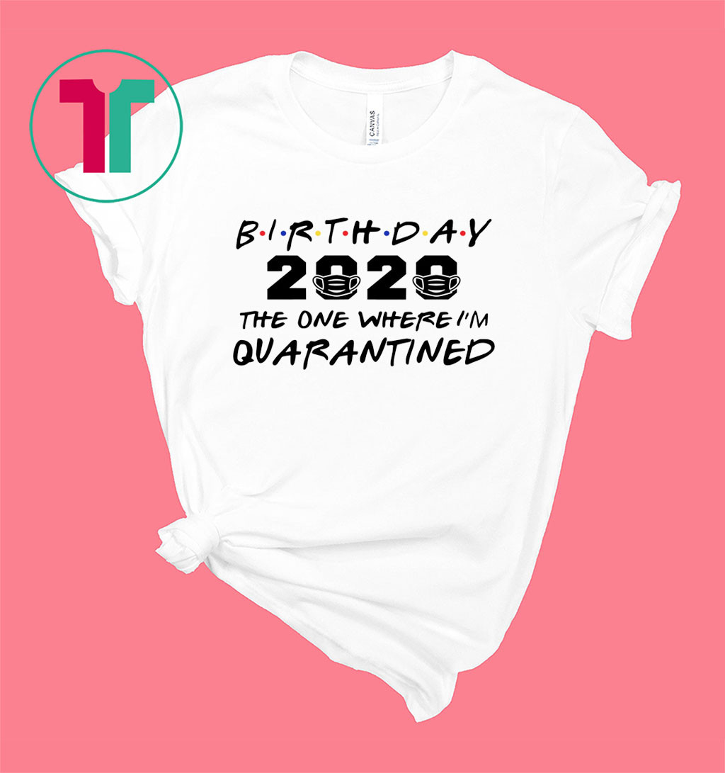 Birthday 2020 Quarantine Shirt Quarantined Birthday Gift Idea Quarantine Pandemic Birthday TShirt Social Distancing Birthday Funny Tee Shirt