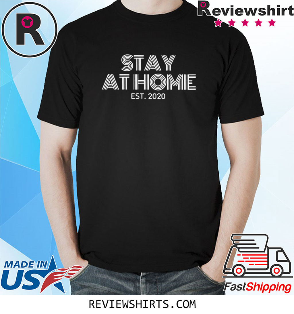 Stay at Home est. 2020 Shirt