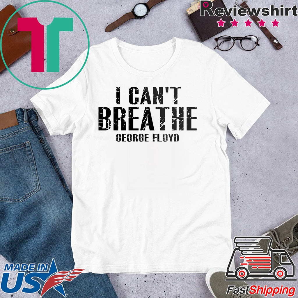 i can't breathe george floyd Limited Edition T-Shirts