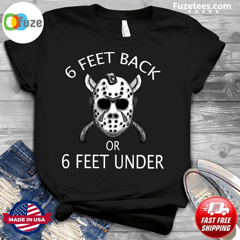 Jason Mask 6 Feet Back Or 6 Feet Under Shirt