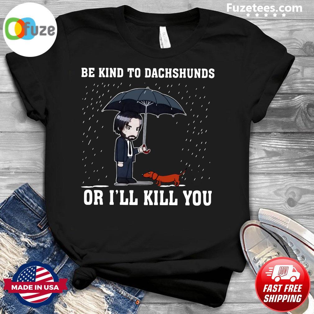 John Wick Be Kind To Dachshunds Or I'll Kill You Shirt
