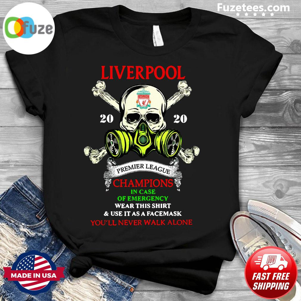 Liverpool Skull 2020 Premier League Champions In Case Of Emergency Wear This Shirt And Use It As A Face Mask You'll Never Walk Alone Shirt