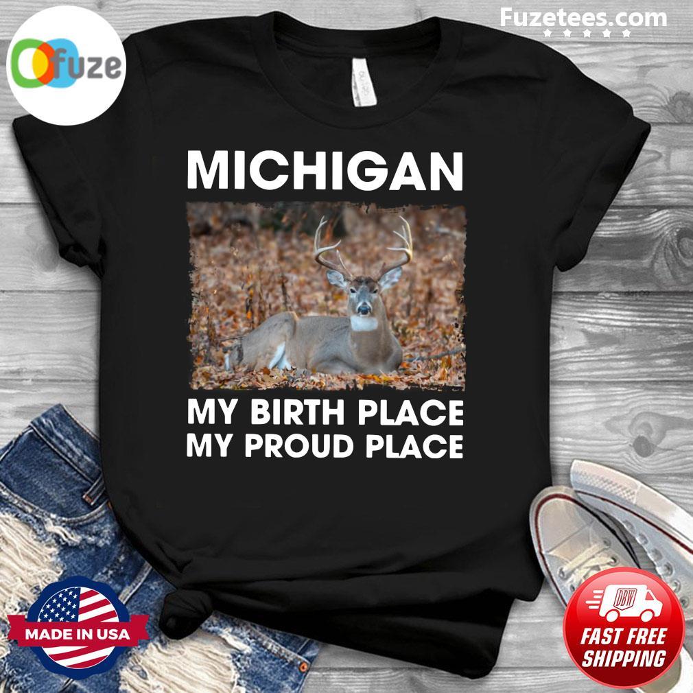 Michigan My Birth Place My Proud Place Shirt