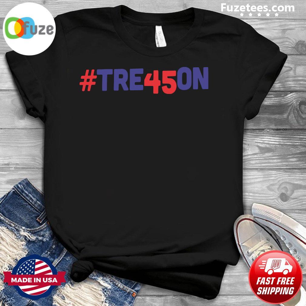 Tre45on Anti Trump Treason Shirt