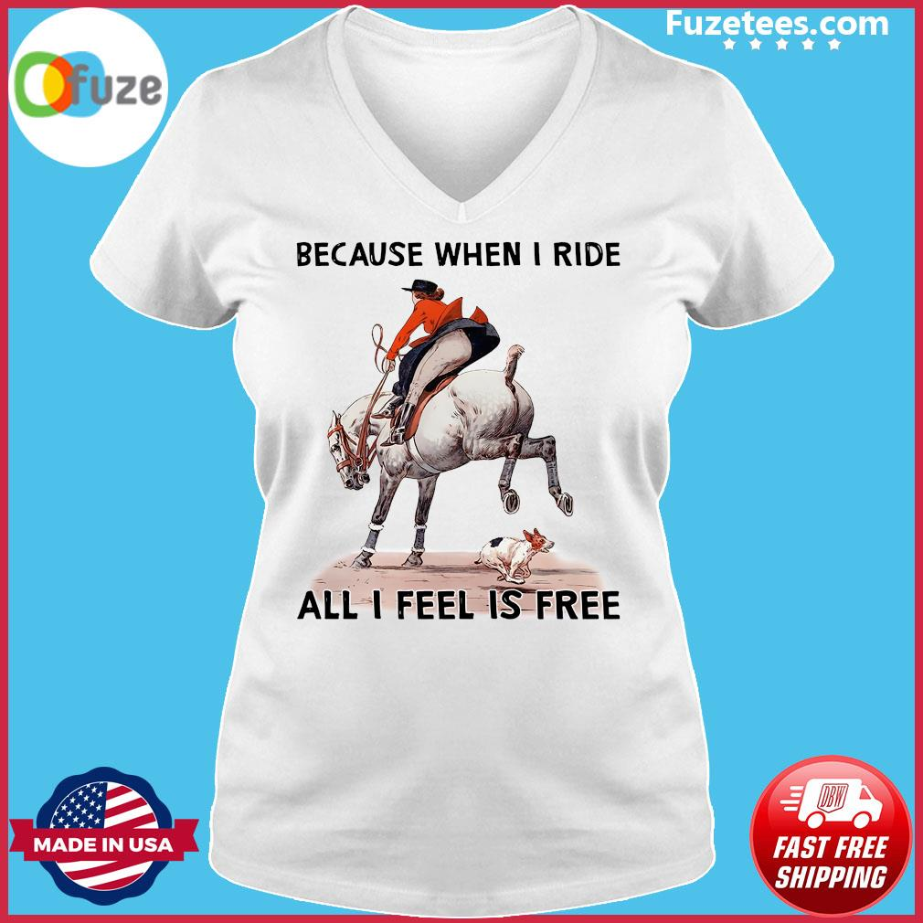 Because When I Ride All I Feel Is Free Shirt Ladies V-neck