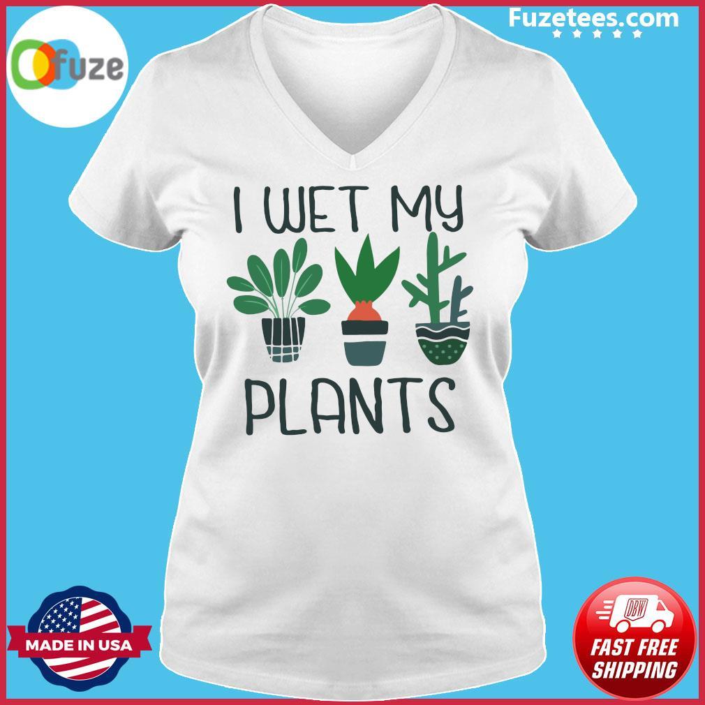 I Wet My Plants Shirt Ladies V-neck