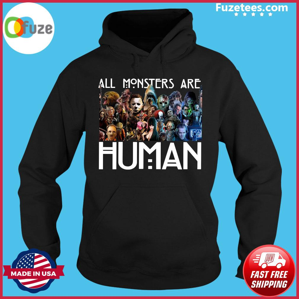 Horror Characters Halloween All Monsters are Human s Hoodie