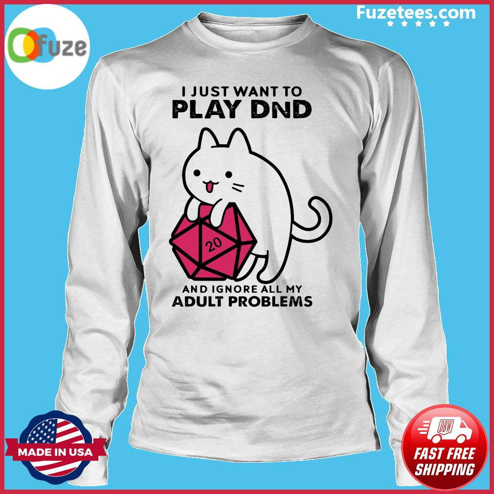 I Just Want To Play Dnd And Ignore All My Adult Problems Shirt Long Sleeve