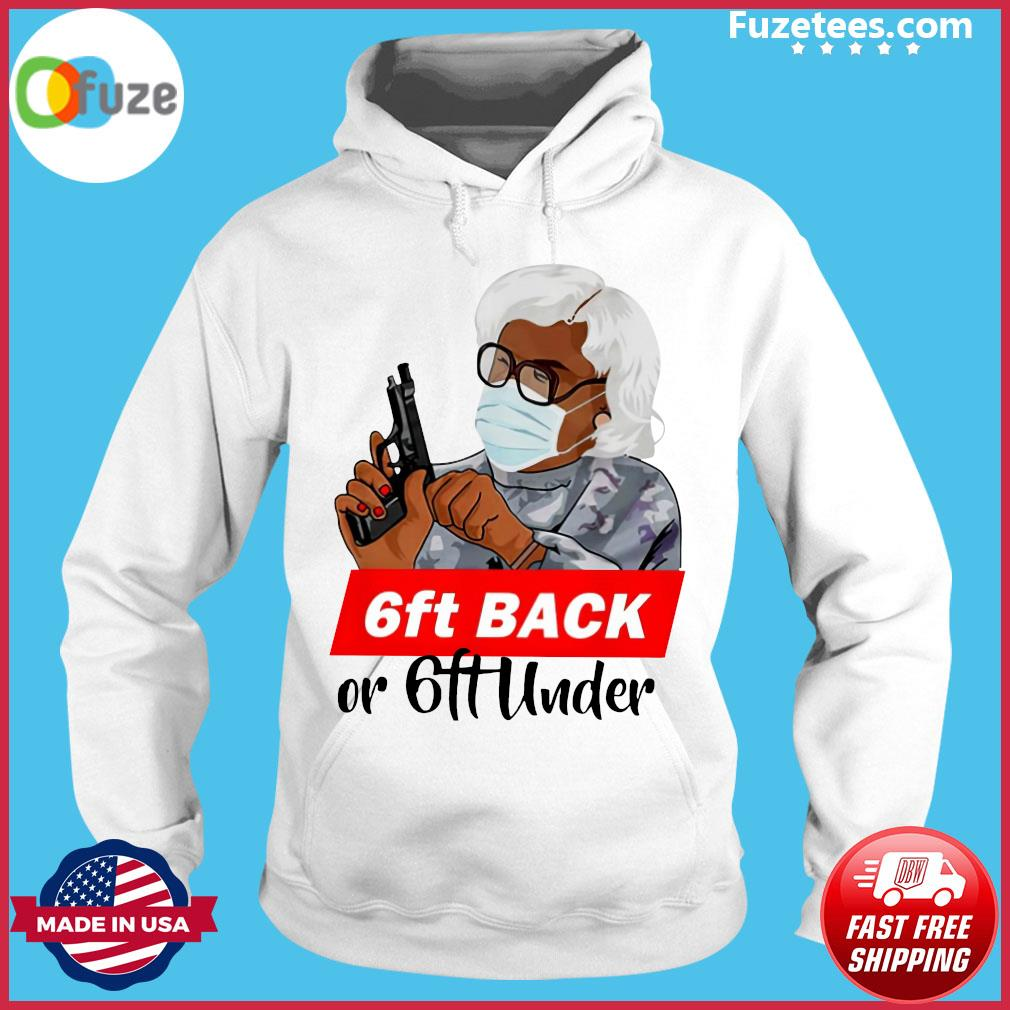 Madea 6ft Back Or 6ft Under Shirt Hoodie