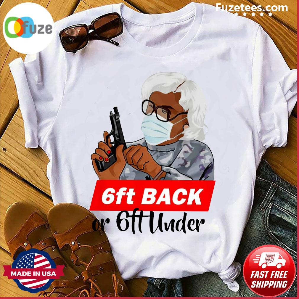 Madea 6ft Back Or 6ft Under Shirt