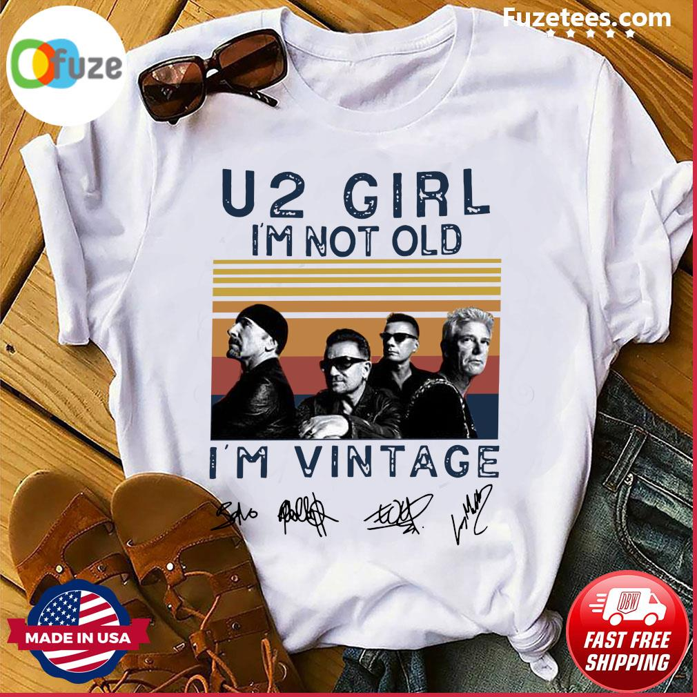 U2 Girl I_m Not Old I_m Vintage Signature Shirt