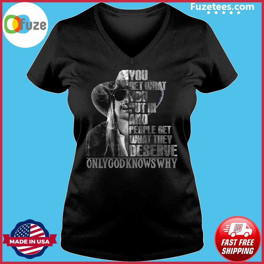 You Get What You Put In And People Get What They Deserve Only God Knows Why Shirt Ladies V-neck
