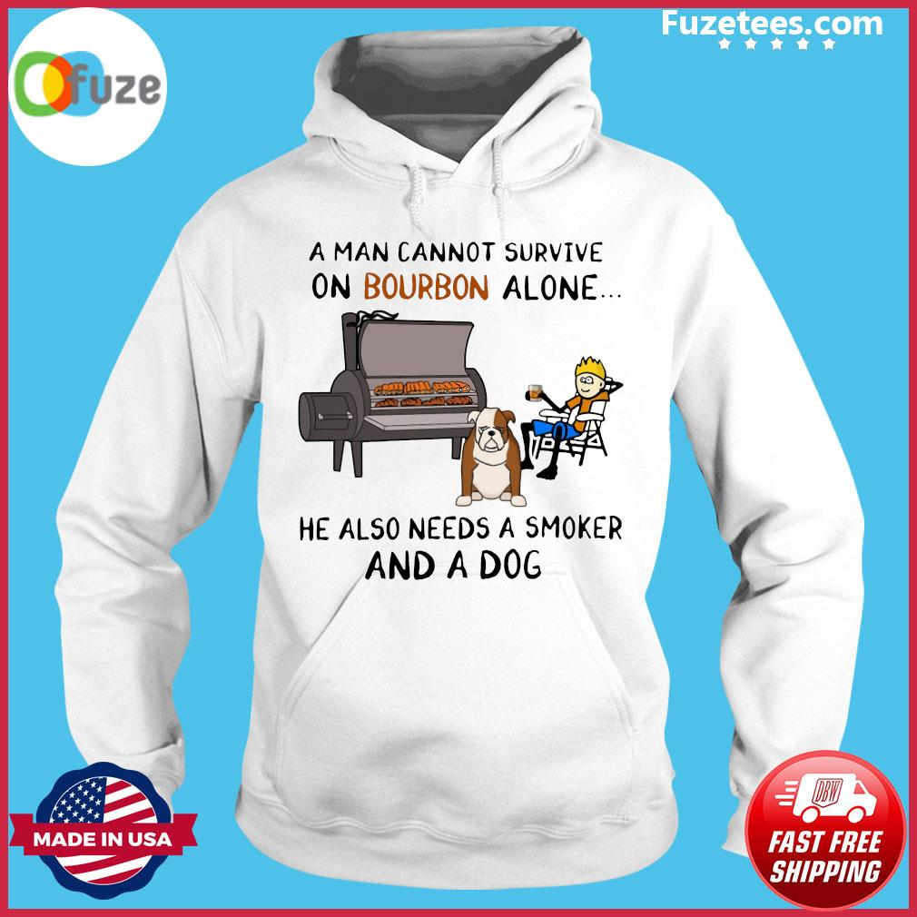 A Man Cannot Survive On Bourbon Alone He Also Needs A Smoker And A Boxer Dog Shirt Hoodie