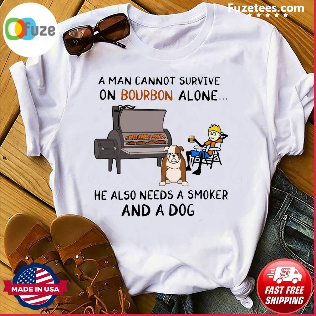A Man Cannot Survive On Bourbon Alone He Also Needs A Smoker And A Boxer Dog Shirt