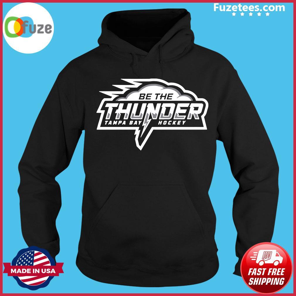 Be the Thunder Tampa Bay Hockey Shirt Hoodie