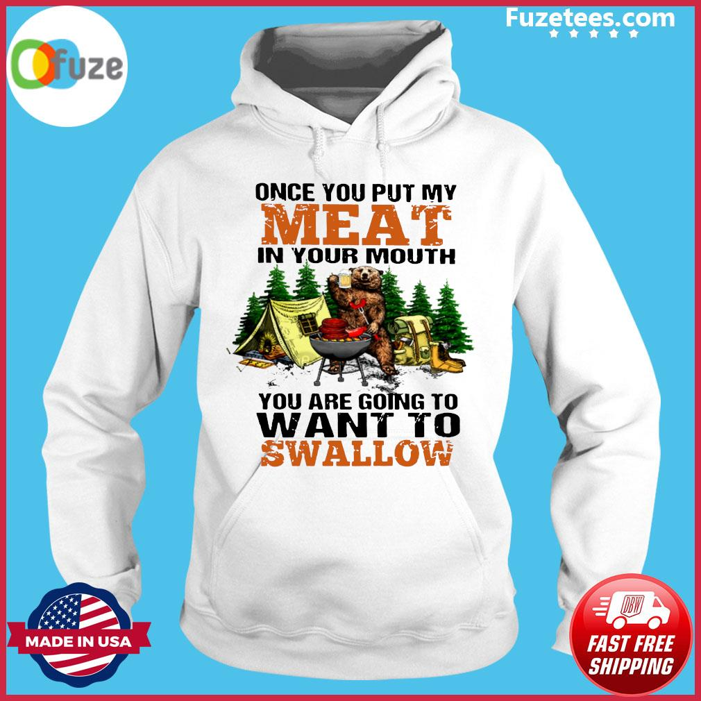 Bear Drinking Beer Camping Once You Put My Meat In Your Mouth You're Going To Want To Swallow Shirt Hoodie