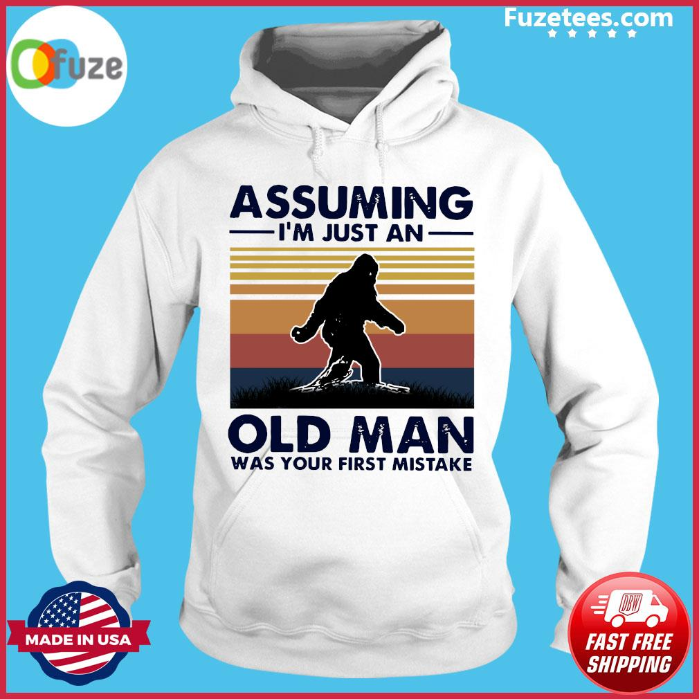 Bigfoot Assuming I'm Just An Old Man Was Your First Mistake Vintage Shirt Hoodie