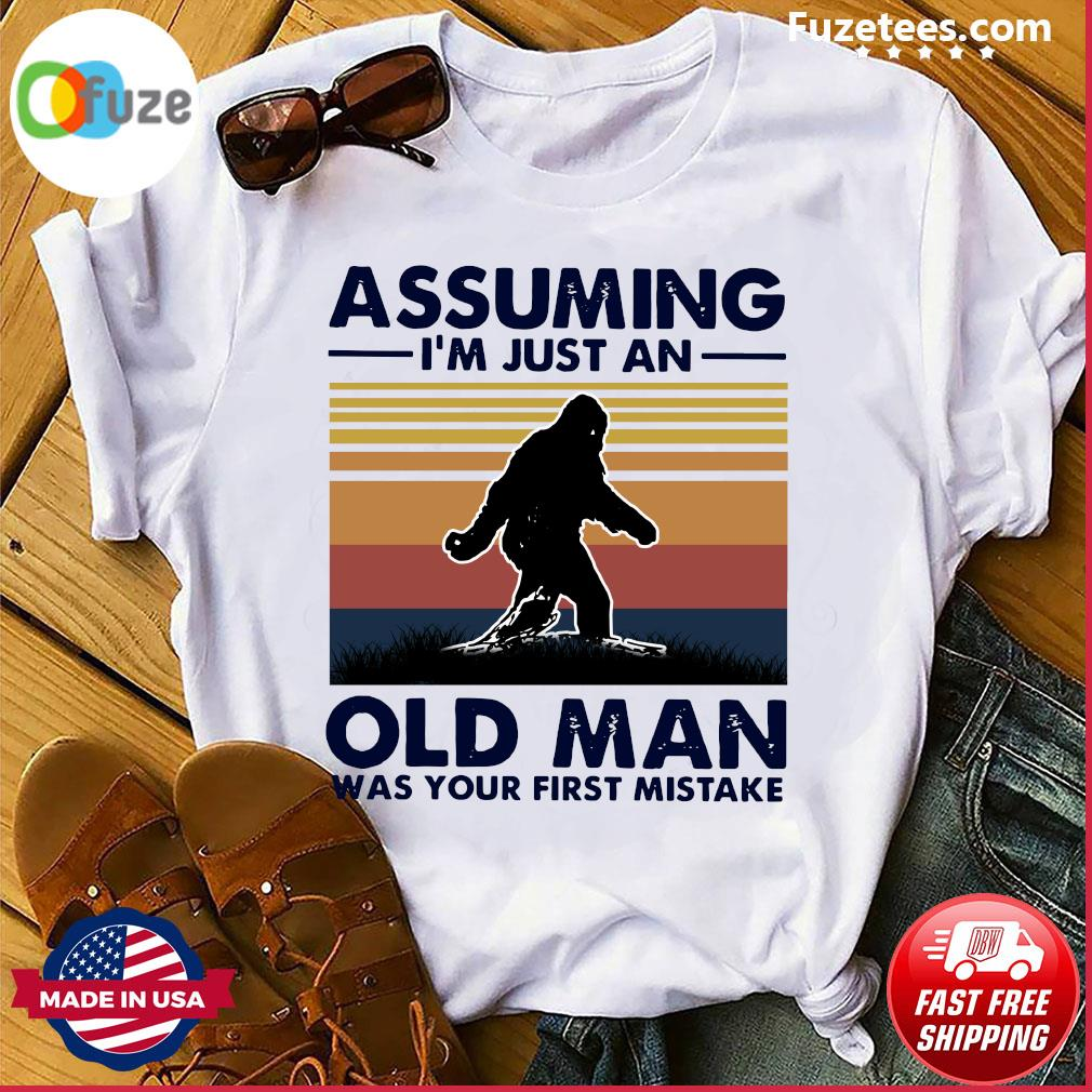 Bigfoot Assuming I'm Just An Old Man Was Your First Mistake Vintage Shirt