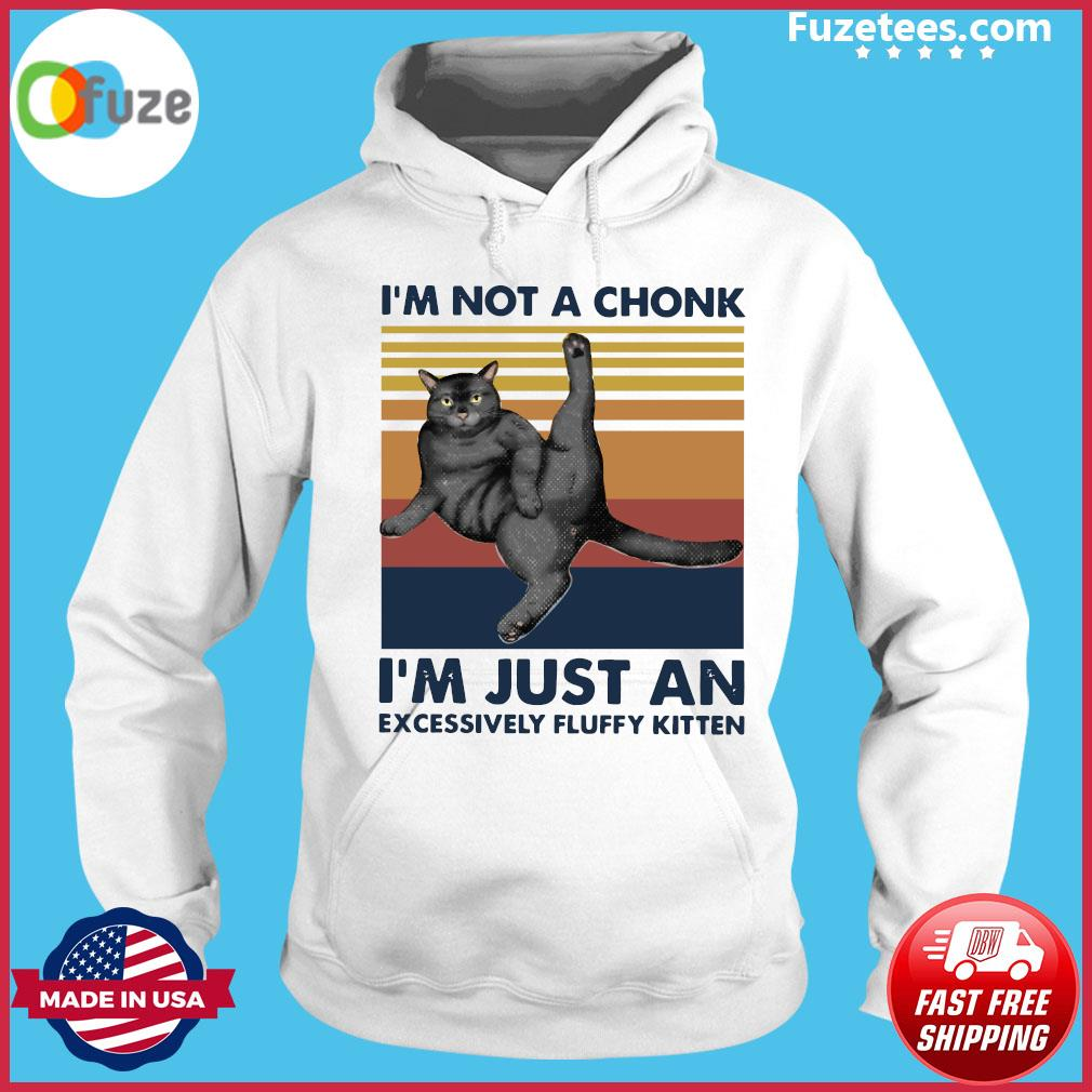 Cat I'm Not A Chonk I'm Just An Excessively Fluffy Kitten Vintage Retro Shirt Hoodie