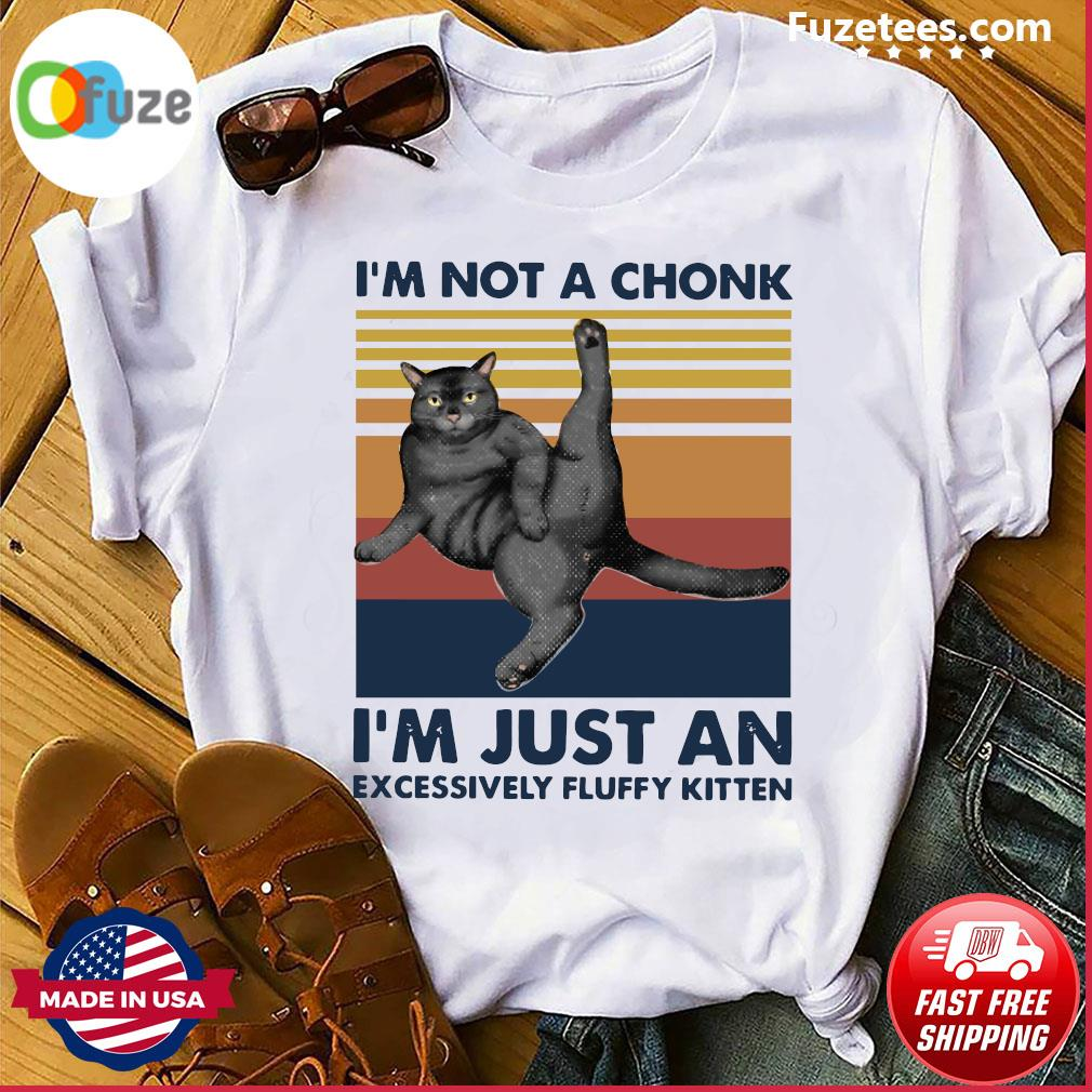 Cat I'm Not A Chonk I'm Just An Excessively Fluffy Kitten Vintage Retro Shirt