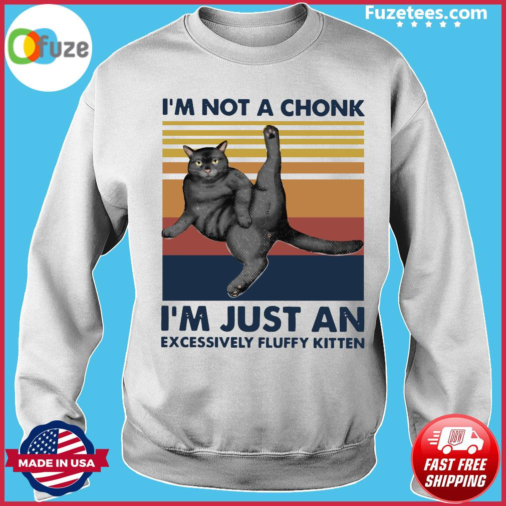 Cat I'm Not A Chonk I'm Just An Excessively Fluffy Kitten Vintage Retro Shirt Sweater