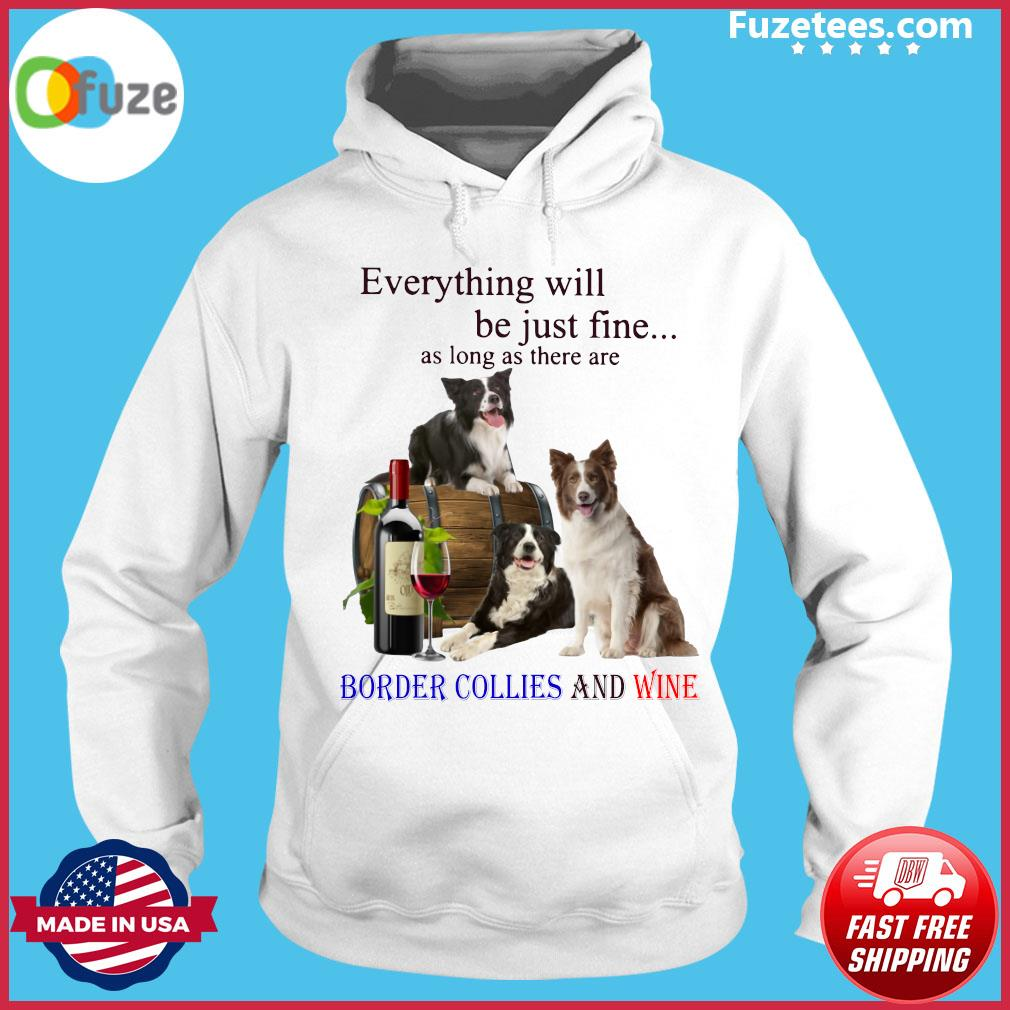 Everything Will Be Just Fine As Long As There Are Border Collies And Wine Shirt Hoodie