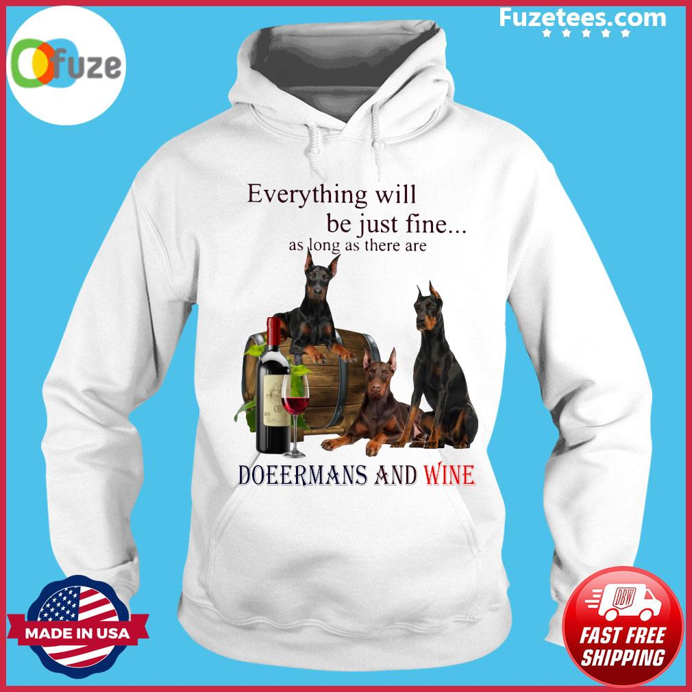 Everything Will Be Just Fine As Long As There Are Dobermans And Wine Shirt Hoodie