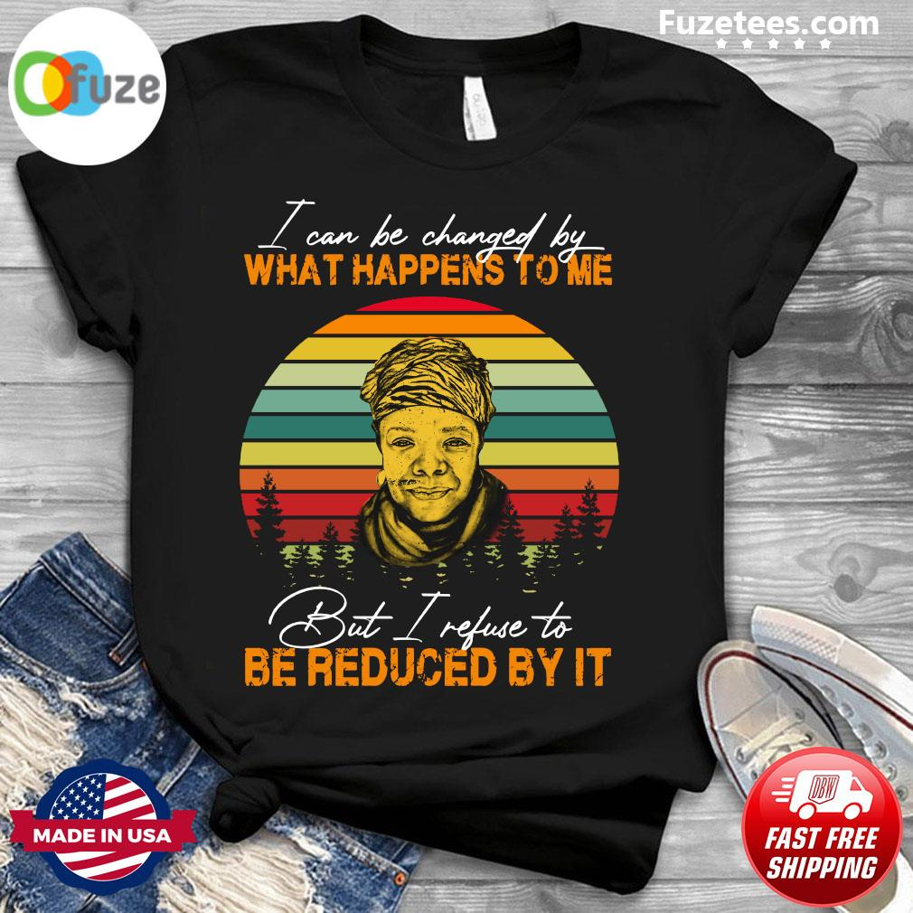 I Can Be Changed By What Happens To Me But I Refuse To Be Reduced By It Vintage Retro Shirt