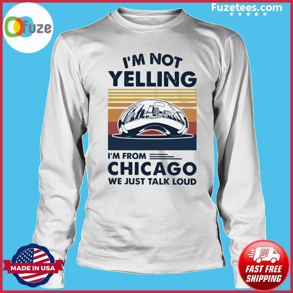 I'm not Yelling I'm from Chicago we just talk loud vintage s Long Sleeve