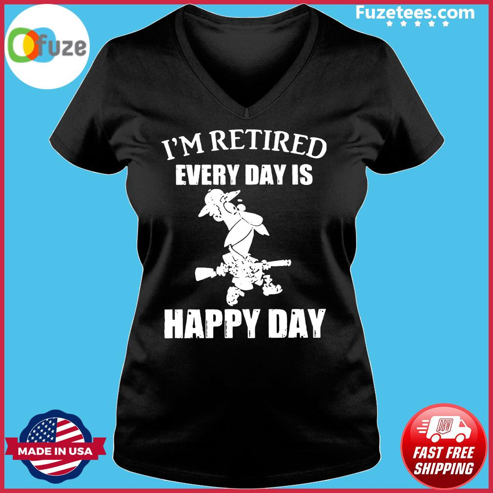 I'm Retired Every Day Is Happy Day Shirt Ladies V-neck