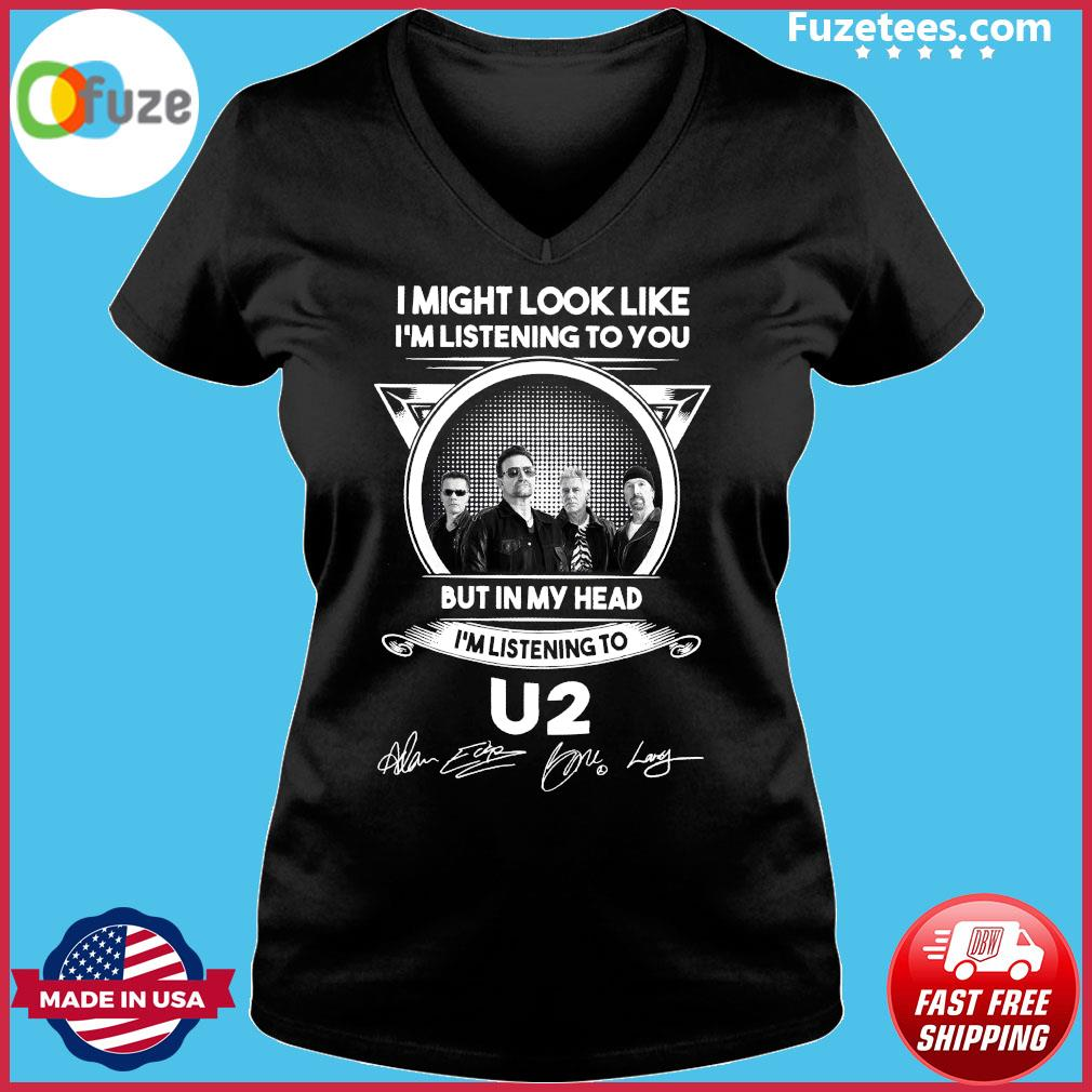 I Might Look Like I'm Listening To You But In My Head I'm Listening To U2 Signatures Shirt Ladies V-neck