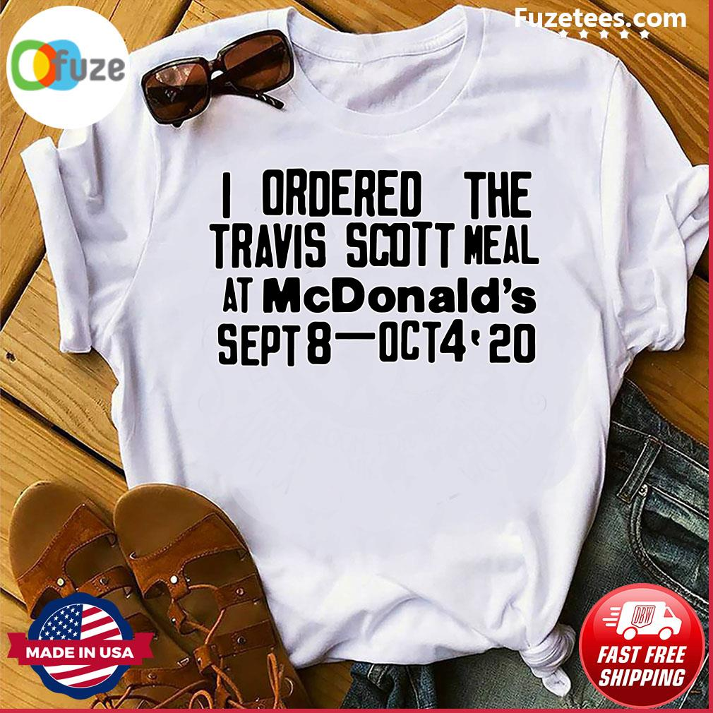 I ordered the Travis Scott meal at MCDonald's sept 8 - Oct4 2020 shirt