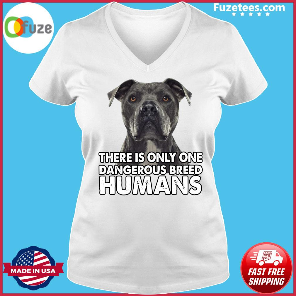 Pitbull There is only one dangerous breed humans s Ladies V-neck