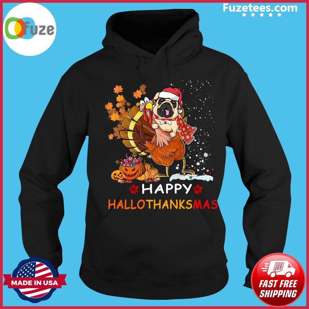 Pug Hug Chicken Happy Hallothanksmas Shirt Hoodie