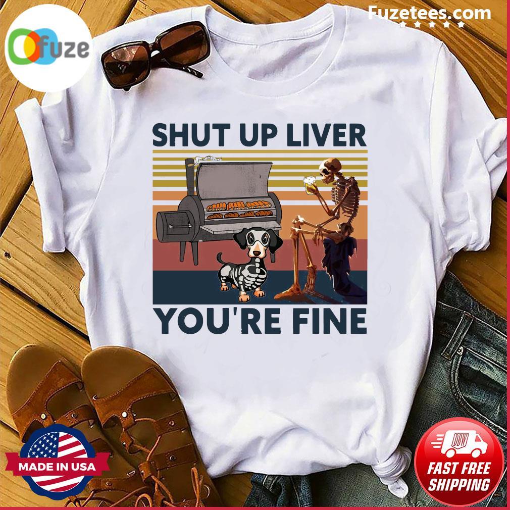 Skeleton And Dachshund Shut Up Liver You're Fine Vintage Shirt