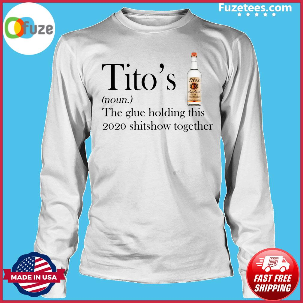 Tito's the glue holding this 2020 shitshow together s Long Sleeve