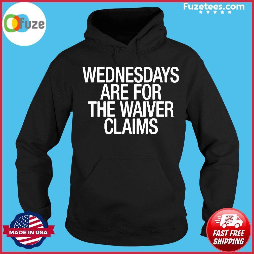 Wednesdays Are For The Waiver Claims Shirt Hoodie