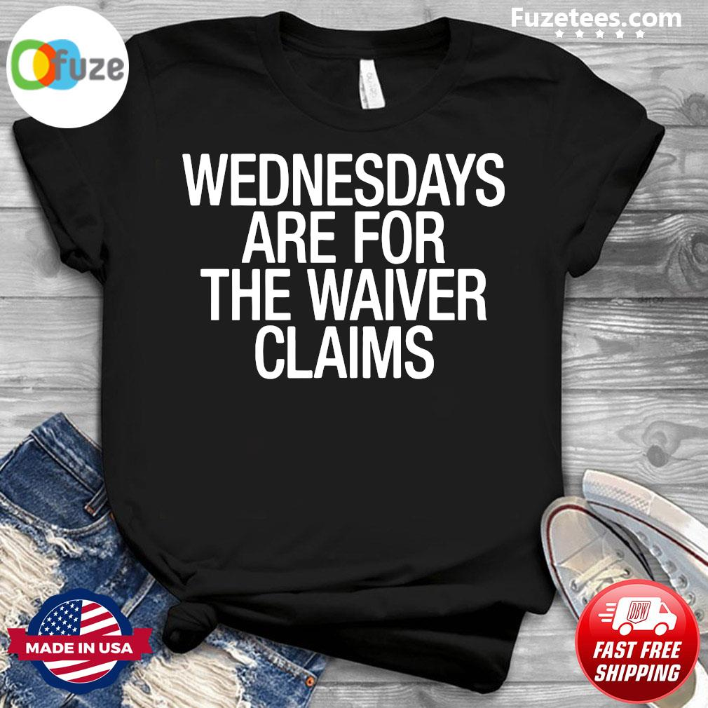 Wednesdays Are For The Waiver Claims Shirt
