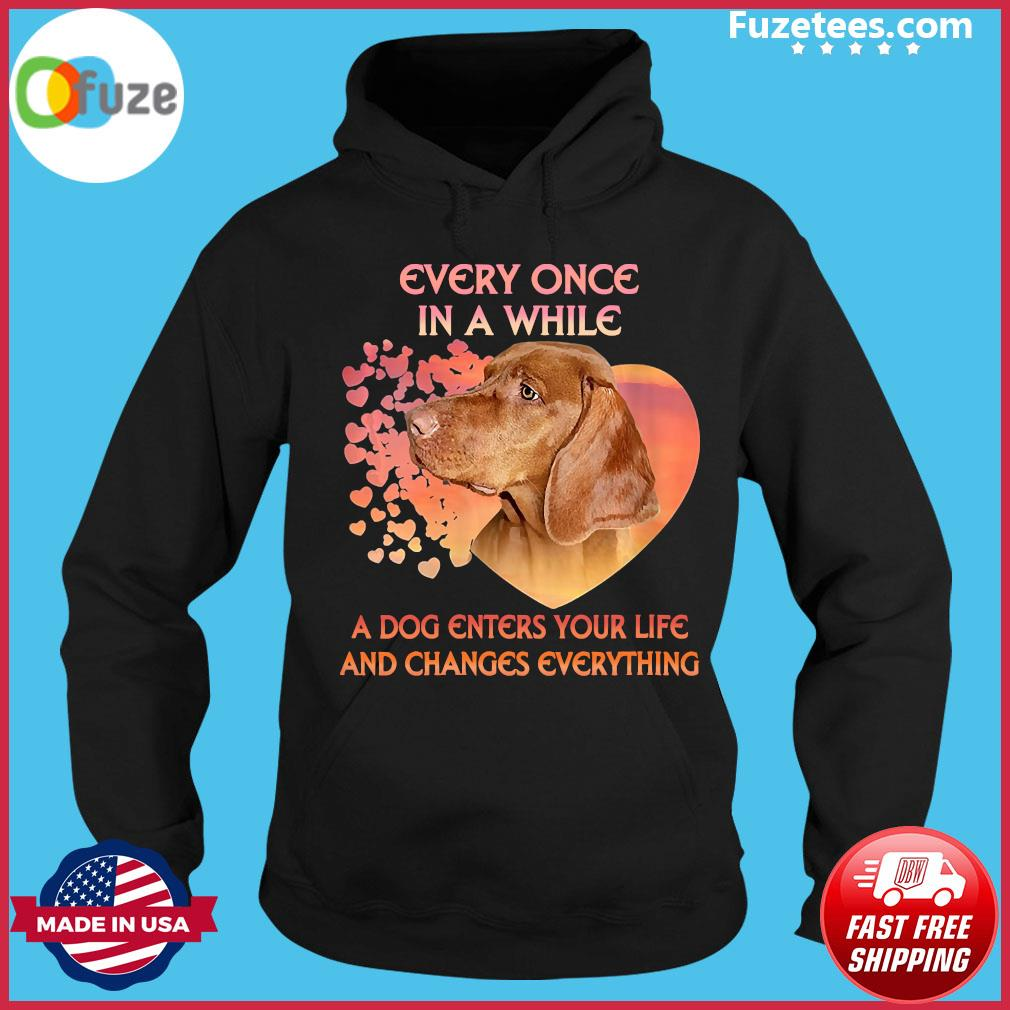 Dachshund Every Once In A While A Dog Enter Your Life And Changes Everything Shirt Hoodie