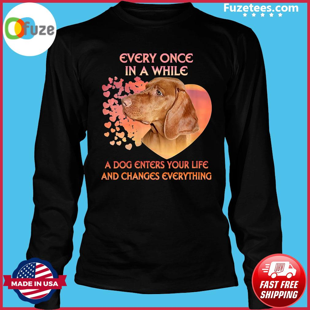 Dachshund Every Once In A While A Dog Enter Your Life And Changes Everything Shirt Long Sleeve