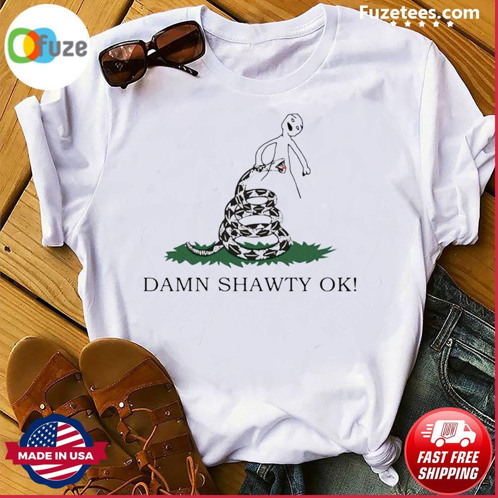 Damn Shawty Ok Shirt